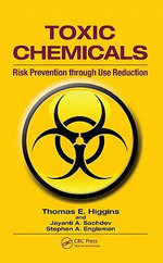 Toxic Chemicals : Risk Prevention Through Use Reduction - Thomas E. Higgins