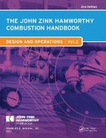 The John Zink Hamworthy Combustion Handbook : Design and Operations Volume 2 - Jr. Charles E. Baukal
