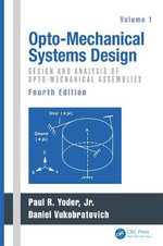 Opto-Mechanical Systems Design : Optical Science and Engineering - Paul Yoder