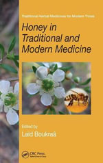 Honey in Traditional and Modern Medicine : Traditional Herbal Medicines for Modern Times