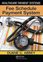 Healthcare Payment Systems : Fee Schedule Payment System - Duane C. Abbey