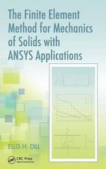The Finite Element Method for Mechanics of Solids with ANSYS Applications : with Ansys Applications - Ellis H. Dill
