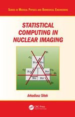 Statistical Computing in Nuclear Imaging : Series in Medical Physics and Biomedical Engineering - Arkadiusz Sitek