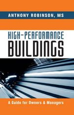 High-Performance Buildings : A Guide for Owners and Managers - Anthony Robinson