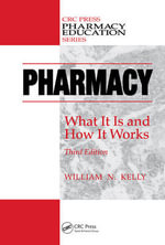 Pharmacy : What it is and How it Works - William N. Kelly