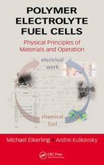 Polymer Electrolyte Fuel Cells : Physical Principles of Materials and Operation - Michael Eikerling