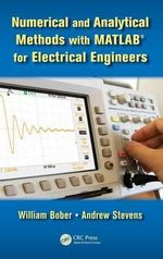 Numerical and Analytical Methods with MATLAB for Electrical Engineers : Computational Mechanics and Applied Analysis - William Bober