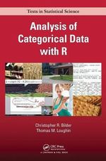 Analysis of Categorical Data with R : Chapman and Hall/CRC Texts in Statistical Science Ser. - Christopher R Bilder