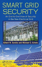 Smart Grid Security : An End-to-End View of Security in the New Electrical Grid - Gilbert N. Sorebo