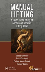 Manual Lifting : A Guide to the Study of Simple and Complex Lifting Tasks - Daniela Colombini