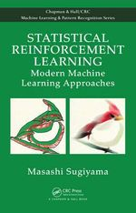 Statistical Reinforcement Learning : Modern Machine Learning Approaches - Masashi Sugiyama