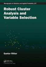 Robust Cluster Analysis and Variable Selection - Gunter Ritter