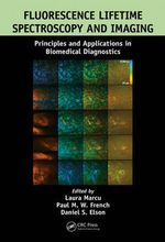 Fluorescence Lifetime Spectroscopy and Imaging : Principles and Applications in Biomedical Diagnostics - Laura Marcu