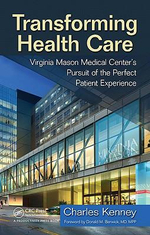 Transforming Health Care : Virginia Mason Medical Center's Pursuit of the Perfect Patient Experience - Charles Kenney