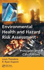 Environmental Health and Hazard Risk Assessment : Principles and Calculations - Louis Theodore
