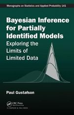 Bayesian Inference for Partially Identified Models : Exploring the Limits of Limited Data - Paul Gustafson