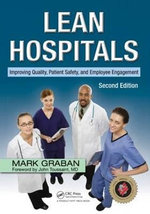 Lean Hospitals : Improving Quality, Patient Safety, and Employee Engagement - Mark Graban