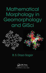 Mathematical Morphology in Geomorphology and GISci - Behara Seshadri Daya Sagar