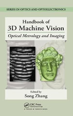 Handbook of 3D Machine Vision : Optical Metrology and Imaging