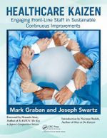 Healthcare Kaizen : Engaging Front-Line Staff in Sustainable Continuous Improvements - Mark Graban
