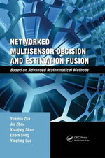 Networked Multisensor Decision and Estimation Fusion : Based on Advanced Mathematical Methods - Yunmin Zhu