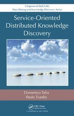 Service-Oriented Distributed Knowledge Discovery : Chapman and Hall/CRC Data Mining and Knowledge Discovery Ser. - Domenico Talia