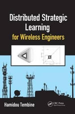Distributed Strategic Learning for Wireless Engineers : Fundamentals and Applications - Hamidou Tembine