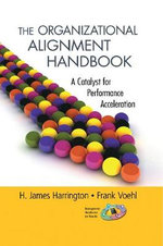 The Organizational Alignment Handbook : A Catalyst for Performance Acceleration - H. James Harrington