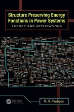 Structure Preserving Energy Functions in Power Systems : Theory and Applications - K.R. Padiyar