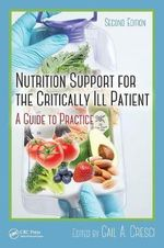 Nutrition Support for the Critically Ill Patient : A Guide to Practice