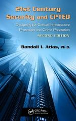 21st Century Security and CPTED : Designing for Critical Infrastructure Protection and Crime Prevention - Randall I. Atlas