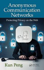 Anonymous Communication Networks : Protecting Privacy on the Web - Kun Peng