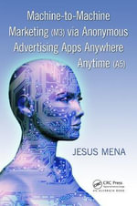Machine-to-Machine Marketing (M3) Via Anonymous Advertising Apps Anywhere Anytime (A5) - Jesus Mena