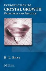 Introduction to Crystal Growth : Principles and Practice - H. L. Bhat