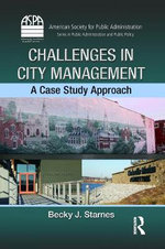 Challenges in City Management : A Case Study Approach - Becky J. Starnes