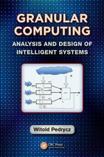 Granular Computing : Analysis and Design of Intelligent Systems - Witold Pedrycz