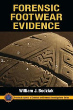 Footwear Impression Evidence : Detection, Recovery and Examination - William J Bodziak