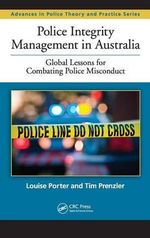 Police Integrity Management in Australia : Global Lessons for Combating Police Misconduct - Louise Porter