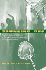Sounding Off : Rhythm, Music, and Identity in West African and Caribbean Francophone Novels - Julie Huntington