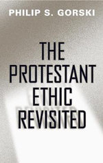 The Protestant Ethic Revisited : Being an Essay on the Emergence and Implications o... - Philip S. Gorski