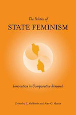 The Politics of State Feminism : Innovation in Comparative Research - Dorothy E. McBride
