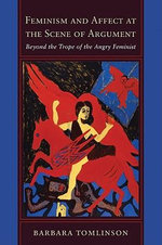 Feminism and Affect at the Scene of Argument : Beyond the Trope of the Angry Feminist - Barbara Tomlinson