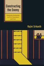 Constructing the Enemy : Empathy/Antipathy in U.S. Literature and Law - Rajini Srikanth