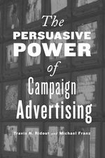 The Persuasive Power of Campaign Advertising - Travis N. Ridout
