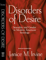 Disorders of Desire REV : Sexuality And Gender In Modern American Sexology - Janice M. Irvine