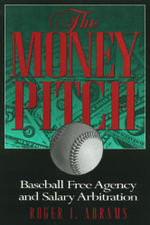 The Money Pitch : Baseball Free Agency and Salary Arbitration - Roger Abrams