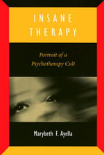 Insane Therapy : Portrait of a Psychotherapy Cult - Marybeth Ayella
