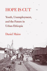 Hope Is Cut : Youth, Unemployment, and the Future in Urban Ethiopia - Daniel Mains
