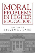 Moral Problems in Higher Education - Steven M. Cahn