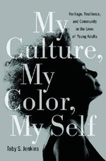 My Culture, My Color, My Self : Heritage, Resilience, and Community in the Lives of Young Adults - Toby S. Jenkins